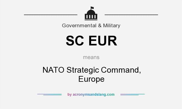 What Does Sc Eur Mean Definition Of Stands For Nato Strategic Command Europe By Acronymsandslang