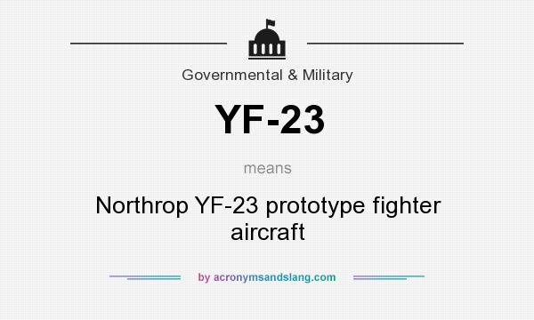 What does YF-23 mean? It stands for Northrop YF-23 prototype fighter aircraft