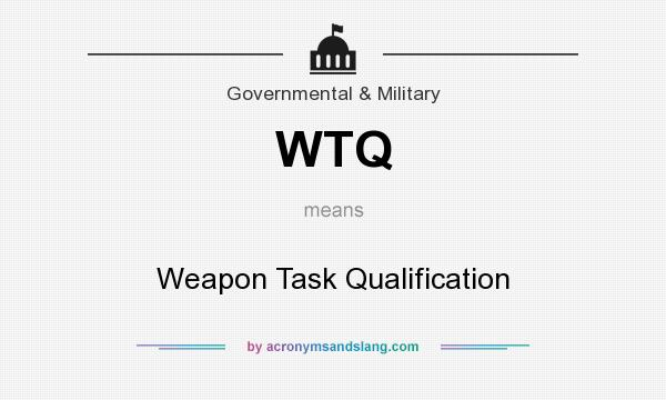 What does WTQ mean? It stands for Weapon Task Qualification
