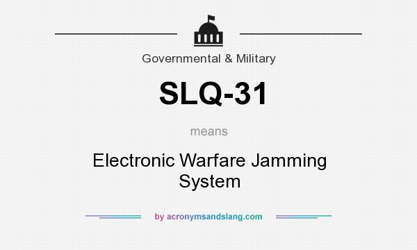 What does SLQ-31 mean? It stands for Electronic Warfare Jamming System