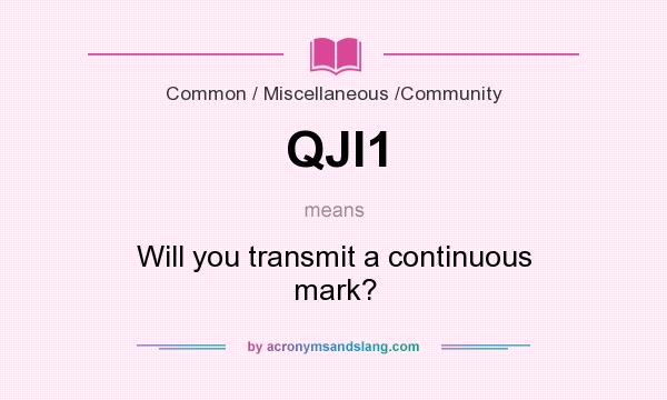 What does QJI1 mean? It stands for Will you transmit a continuous mark?