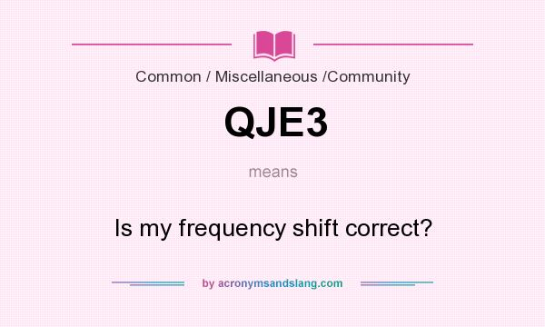 What does QJE3 mean? It stands for Is my frequency shift correct?