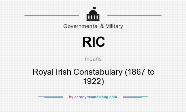 What does RIC mean? It stands for Royal Irish Constabulary (1867 to 1922)