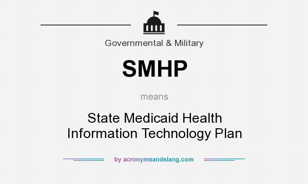 What does SMHP mean? It stands for State Medicaid Health Information Technology Plan