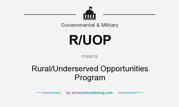 What does R/UOP mean? It stands for Rural/Underserved Opportunities Program