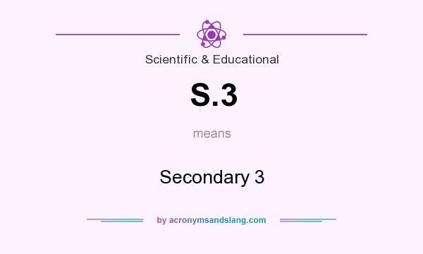 What does S.3 mean? It stands for Secondary 3