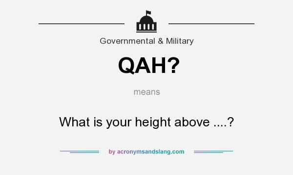 What does QAH? mean? It stands for What is your height above ....?