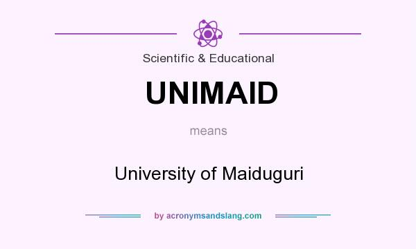 What does UNIMAID mean? It stands for University of Maiduguri