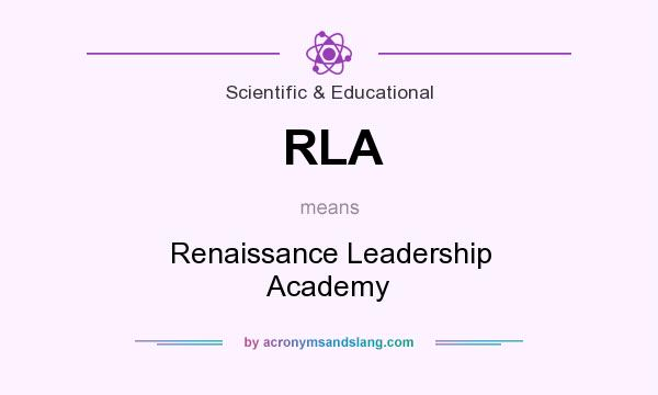 What does RLA mean? It stands for Renaissance Leadership Academy