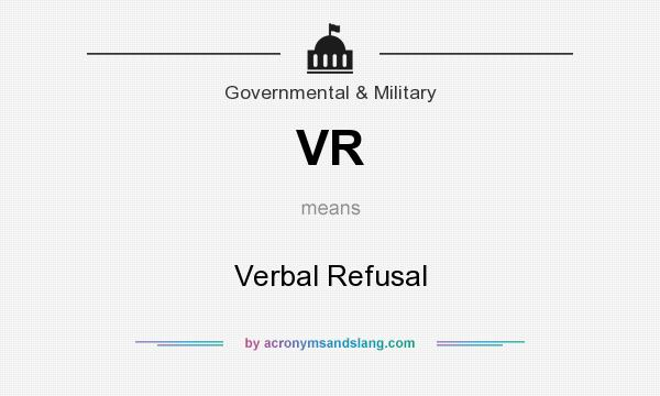 What does VR mean? It stands for Verbal Refusal