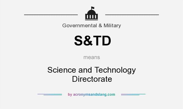 What does S&TD mean? It stands for Science and Technology Directorate