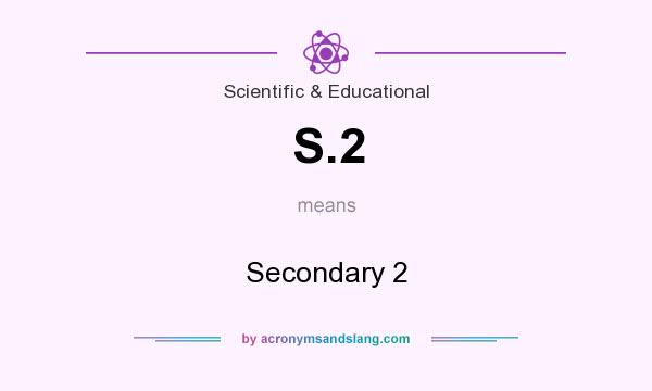 What does S.2 mean? It stands for Secondary 2
