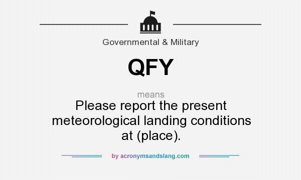 What does QFY mean? It stands for Please report the present meteorological landing conditions at (place).