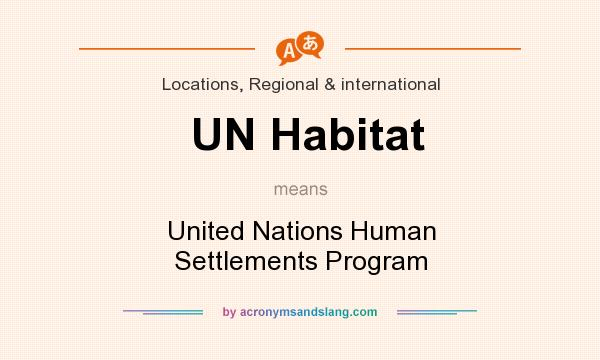 What does UN Habitat mean? It stands for United Nations Human Settlements Program