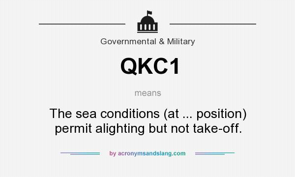 What does QKC1 mean? It stands for The sea conditions (at ... position) permit alighting but not take-off.