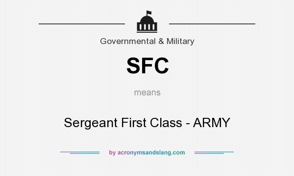 What does SFC mean? It stands for Sergeant First Class - ARMY