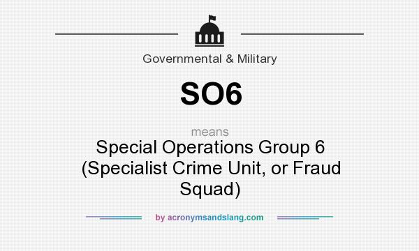 What does SO6 mean? It stands for Special Operations Group 6 (Specialist Crime Unit, or Fraud Squad)