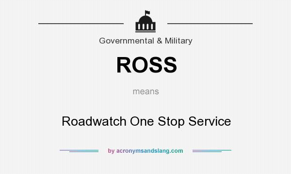 What does ROSS mean? It stands for Roadwatch One Stop Service