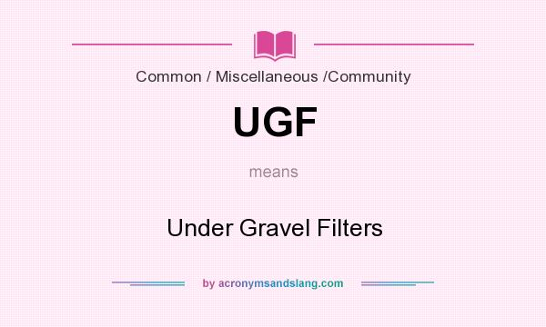 What does UGF mean? It stands for Under Gravel Filters