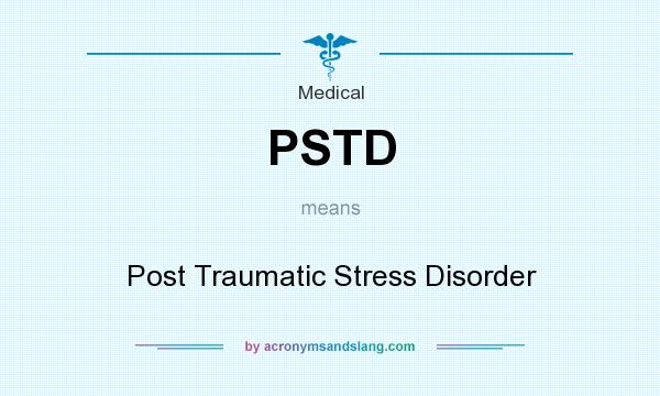 What does PSTD mean? It stands for Post Traumatic Stress Disorder