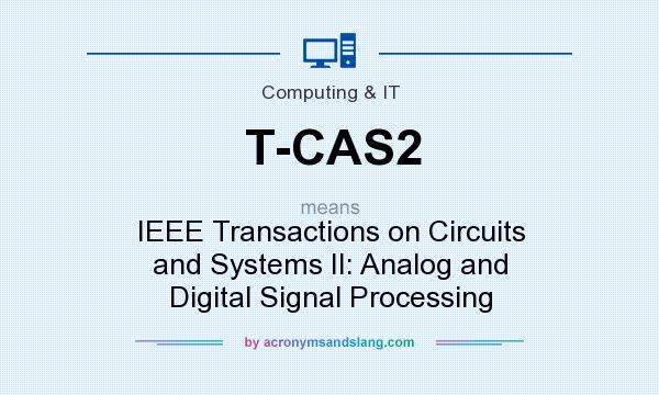 What does T-CAS2 mean? It stands for IEEE Transactions on Circuits and Systems II: Analog and Digital Signal Processing