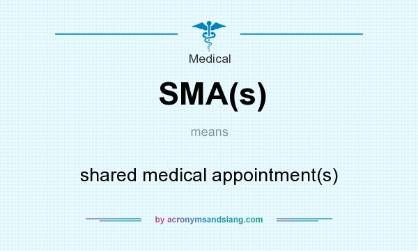 What does SMA(s) mean? It stands for shared medical appointment(s)