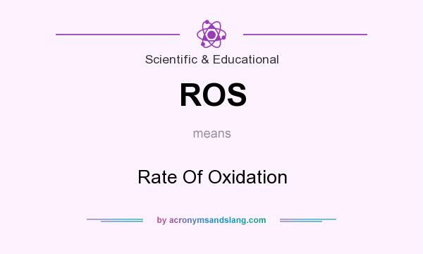 What does ROS mean? It stands for Rate Of Oxidation