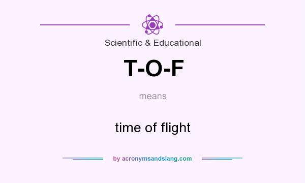 What does T-O-F mean? It stands for time of flight