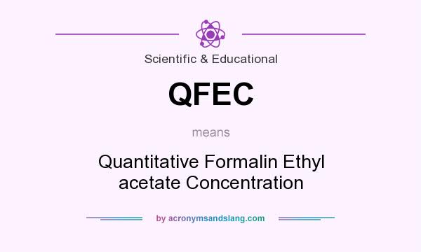 What does QFEC mean? It stands for Quantitative Formalin Ethyl acetate Concentration