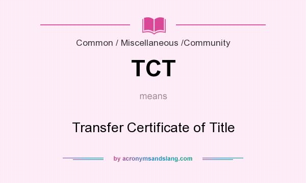 What does TCT mean? It stands for Transfer Certificate of Title