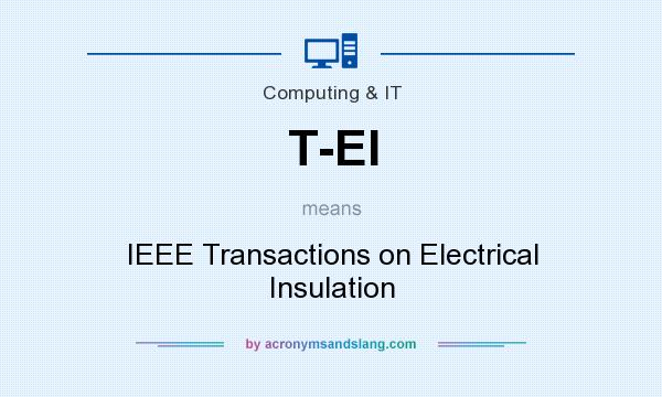 What does T-EI mean? It stands for IEEE Transactions on Electrical Insulation