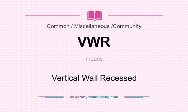 What does VWR mean? It stands for Vertical Wall Recessed
