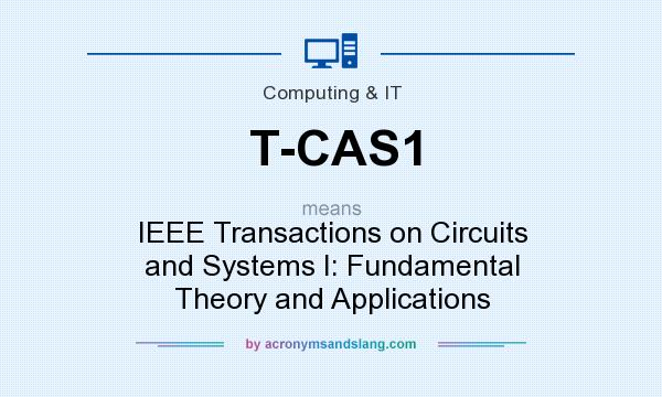 What does T-CAS1 mean? It stands for IEEE Transactions on Circuits and Systems I: Fundamental Theory and Applications