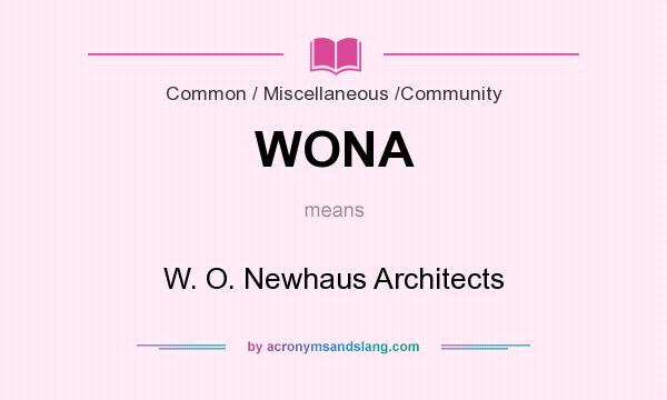 What does WONA mean? It stands for W. O. Newhaus Architects