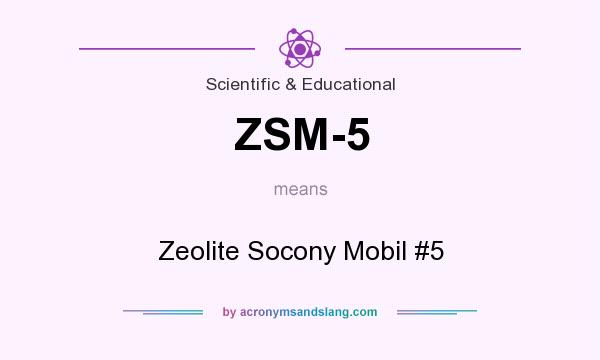What does ZSM-5 mean? It stands for Zeolite Socony Mobil #5