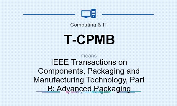 What does T-CPMB mean? It stands for IEEE Transactions on Components, Packaging and Manufacturing Technology, Part B: Advanced Packaging