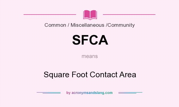 What does SFCA mean? It stands for Square Foot Contact Area