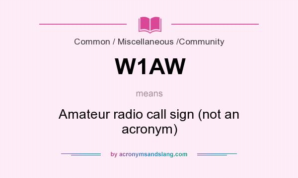 What does W1AW mean? It stands for Amateur radio call sign (not an acronym)