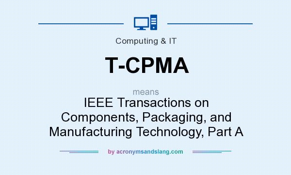 What does T-CPMA mean? It stands for IEEE Transactions on Components, Packaging, and Manufacturing Technology, Part A