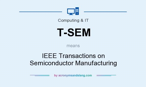 What does T-SEM mean? It stands for IEEE Transactions on Semiconductor Manufacturing