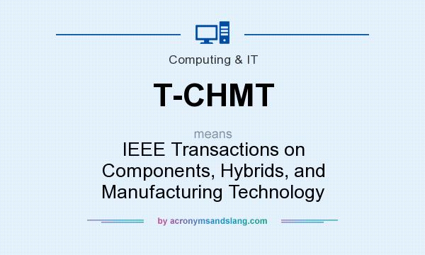 What does T-CHMT mean? It stands for IEEE Transactions on Components, Hybrids, and Manufacturing Technology
