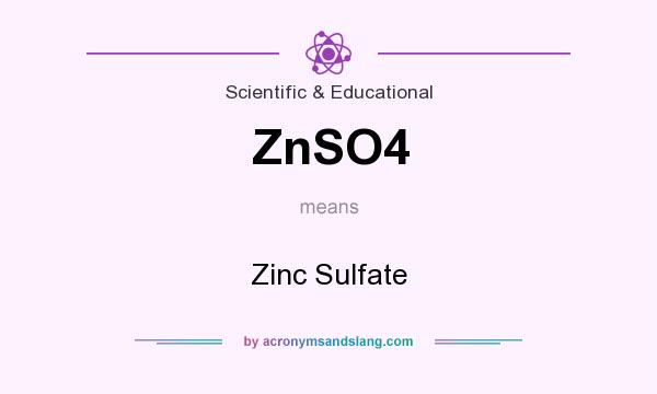 What does ZnSO4 mean? It stands for Zinc Sulfate