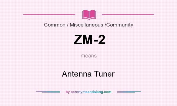 What does ZM-2 mean? It stands for Antenna Tuner