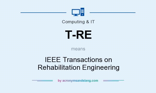 What does T-RE mean? It stands for IEEE Transactions on Rehabilitation Engineering