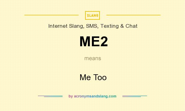 What does ME2 mean? It stands for Me Too