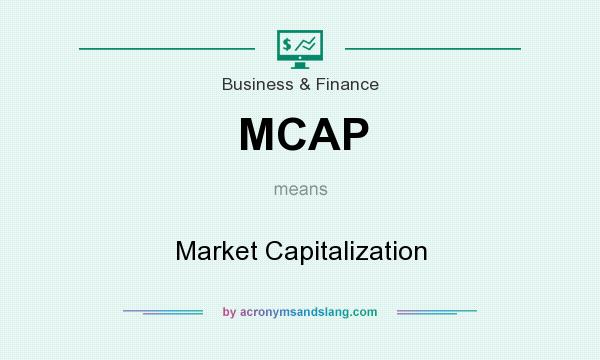 What does MCAP mean? It stands for Market Capitalization