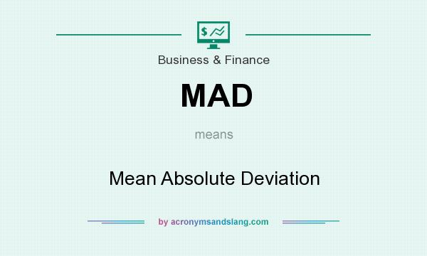 What does MAD mean? It stands for Mean Absolute Deviation