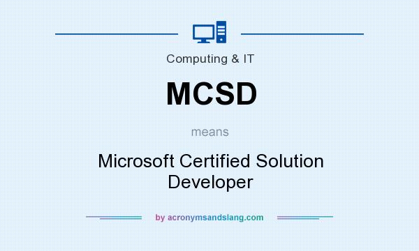 What does MCSD mean? It stands for Microsoft Certified Solution Developer
