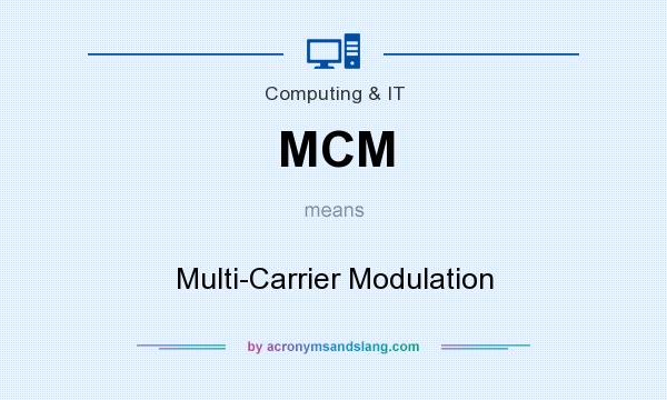 What does MCM mean? It stands for Multi-Carrier Modulation