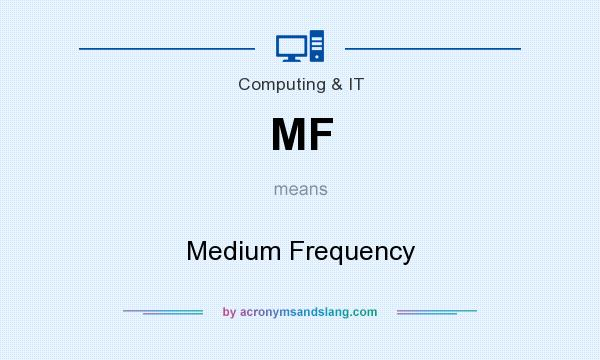 What does MF mean? It stands for Medium Frequency